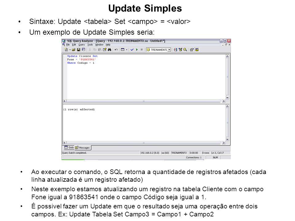 Update Simples Sintaxe: Update Set = Um exemplo de Update Simples seria: Ao executar o comando, o SQL retorna a quantidade de registros afetados (cada
