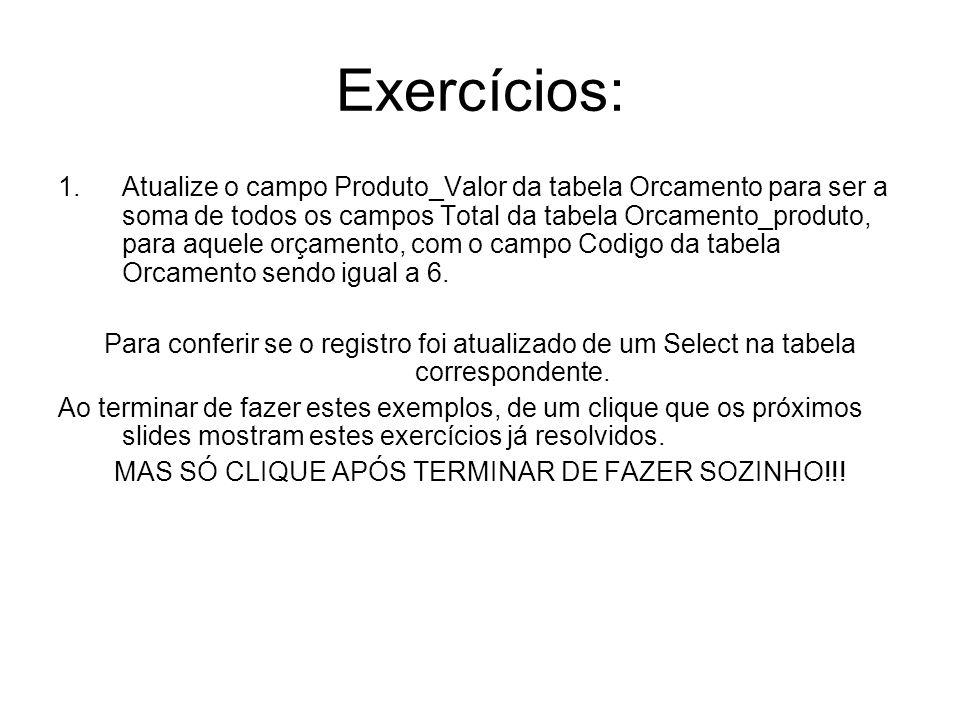 Exercícios: 1.Atualize o campo Produto_Valor da tabela Orcamento para ser a soma de todos os campos Total da tabela Orcamento_produto, para aquele orç