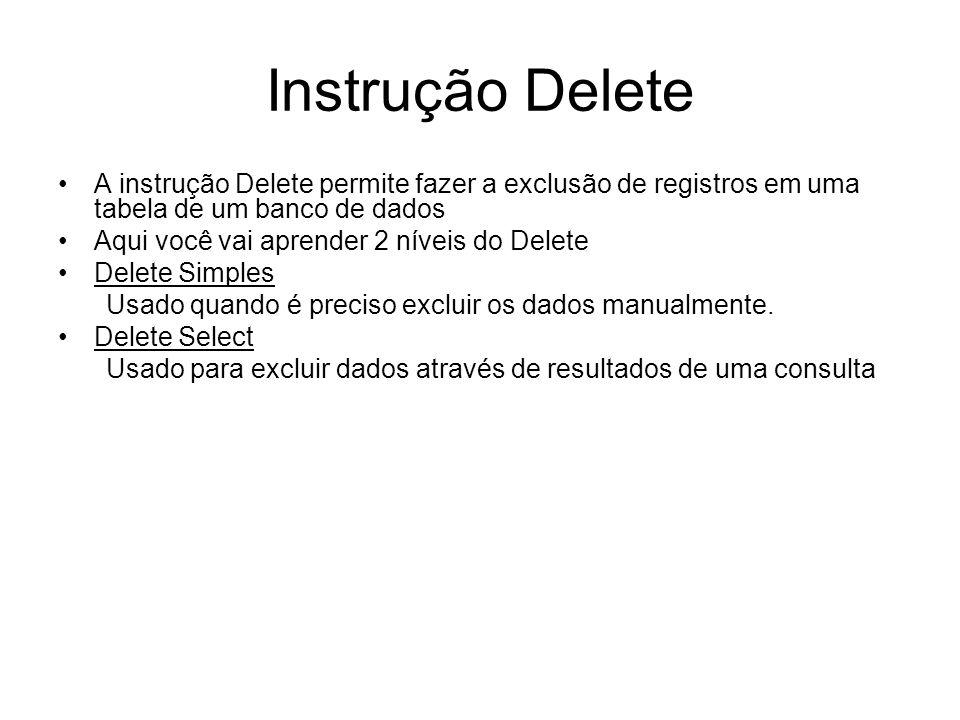 Instrução Delete A instrução Delete permite fazer a exclusão de registros em uma tabela de um banco de dados Aqui você vai aprender 2 níveis do Delete