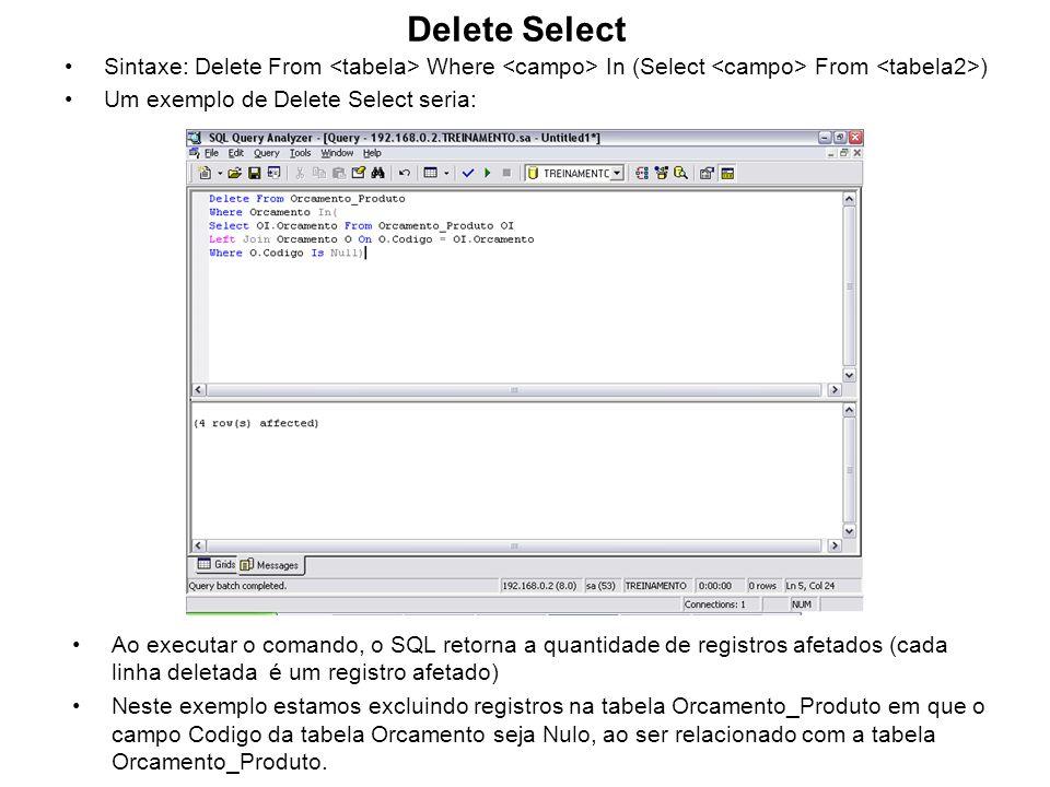 Delete Select Sintaxe: Delete From Where In (Select From ) Um exemplo de Delete Select seria: Ao executar o comando, o SQL retorna a quantidade de reg