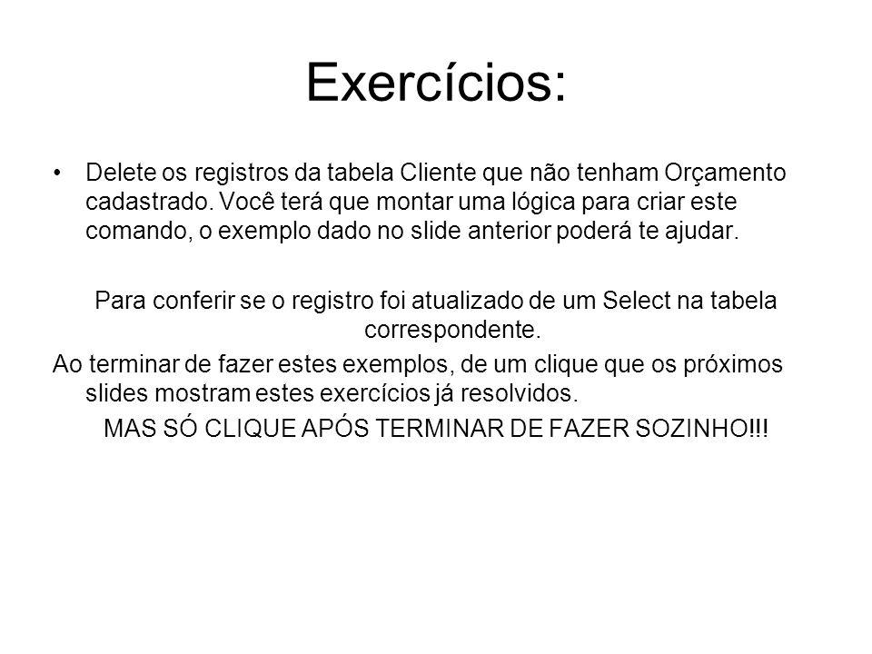 Exercícios: Delete os registros da tabela Cliente que não tenham Orçamento cadastrado. Você terá que montar uma lógica para criar este comando, o exem