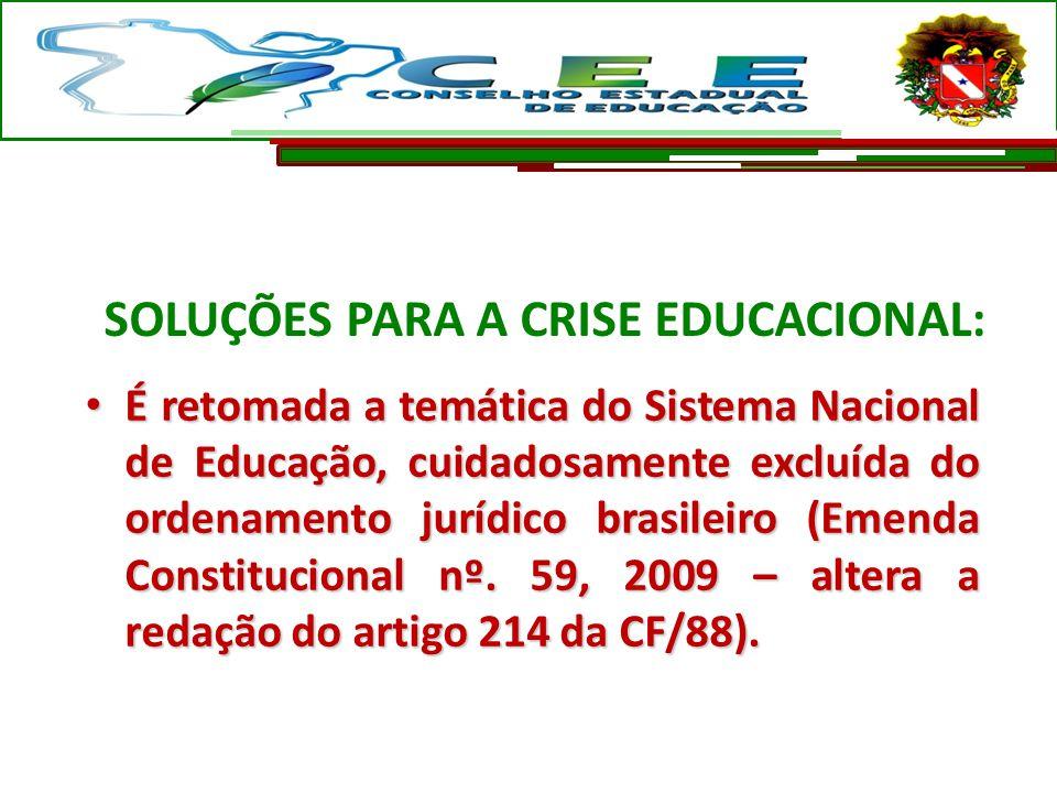 SOLUÇÕES PARA A CRISE EDUCACIONAL: É retomada a temática do Sistema Nacional de Educação, cuidadosamente excluída do ordenamento jurídico brasileiro (