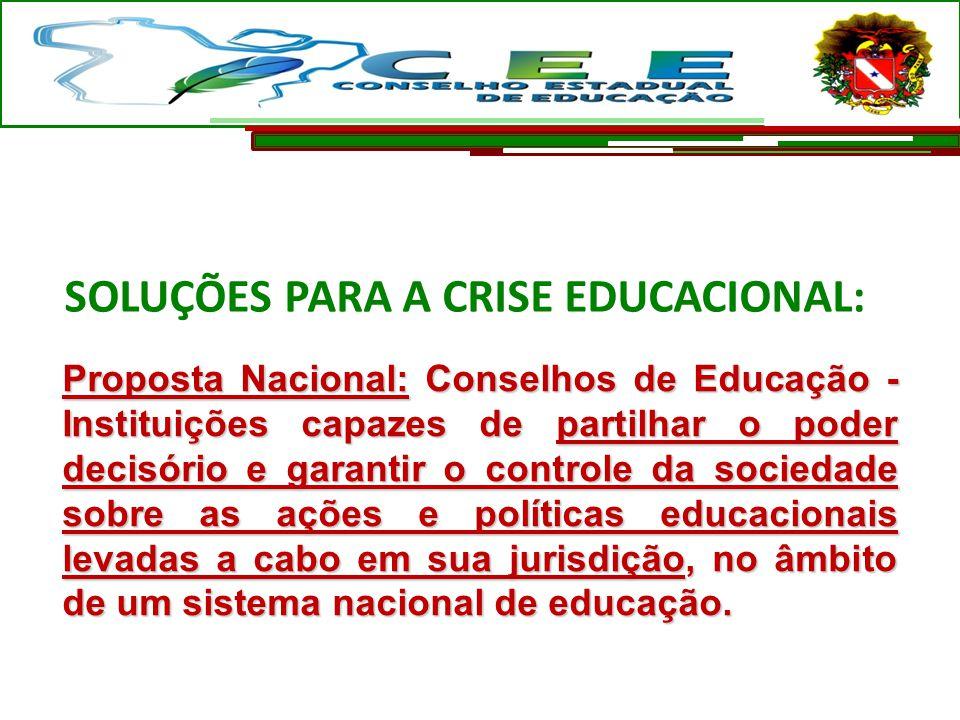 SOLUÇÕES PARA A CRISE EDUCACIONAL: Proposta Nacional: Conselhos de Educação - Instituições capazes de partilhar o poder decisório e garantir o control
