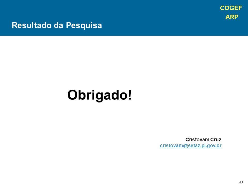 COGEF ARP 43 Obrigado! Cristovam Cruz cristovam@sefaz.pi.gov.br Resultado da Pesquisa
