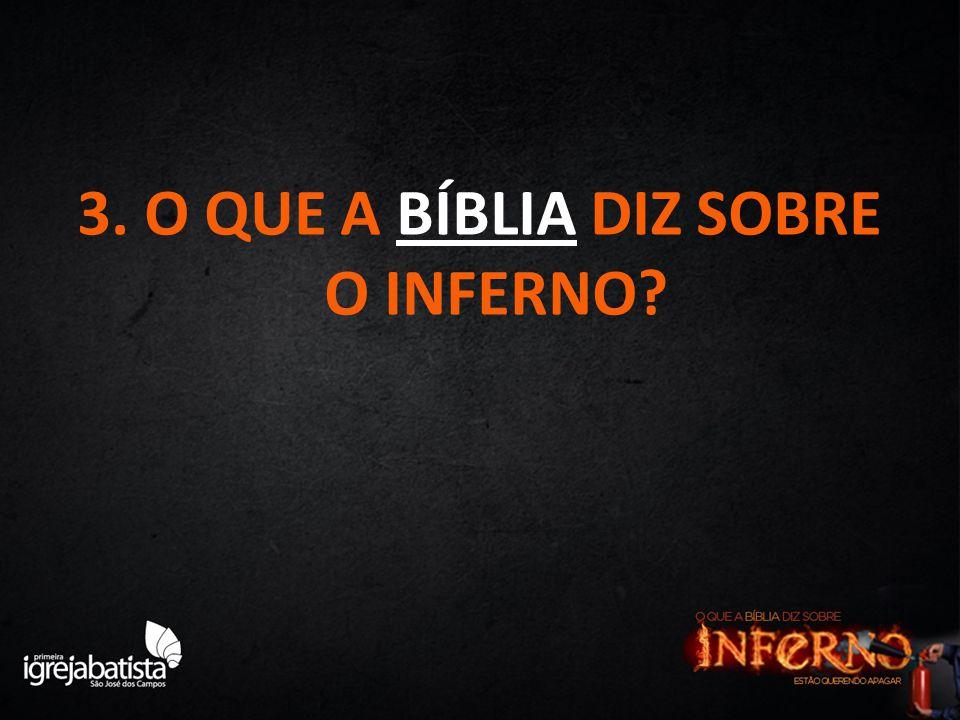 3. O QUE A BÍBLIA DIZ SOBRE O INFERNO?
