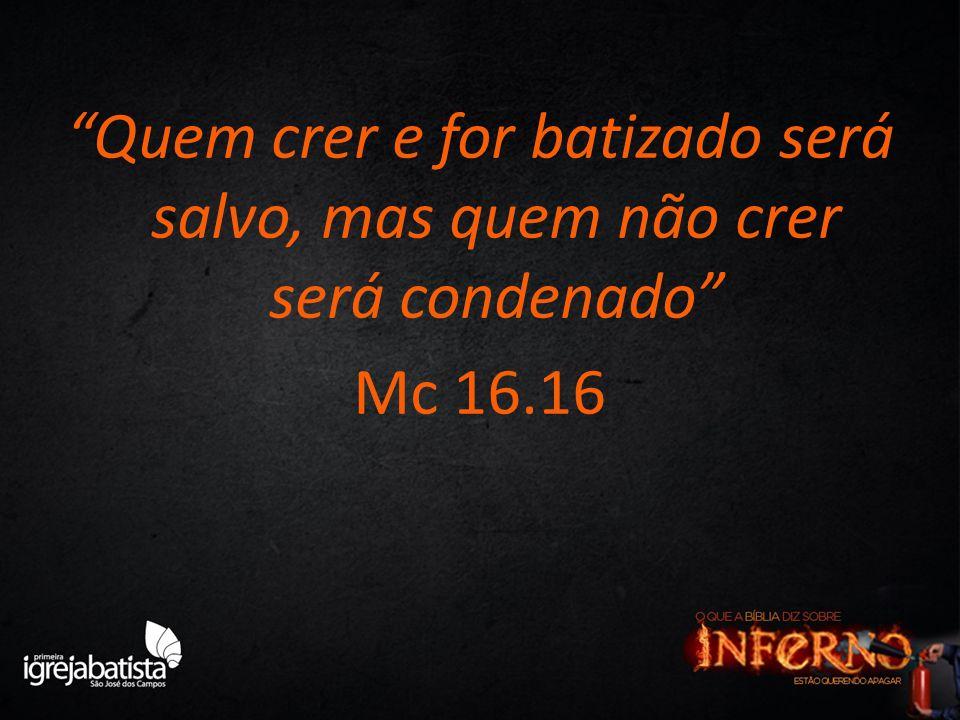 """""""Quem crer e for batizado será salvo, mas quem não crer será condenado"""" Mc 16.16"""