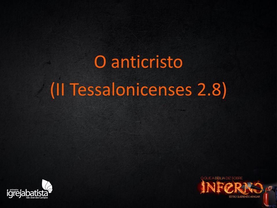 O anticristo (II Tessalonicenses 2.8)