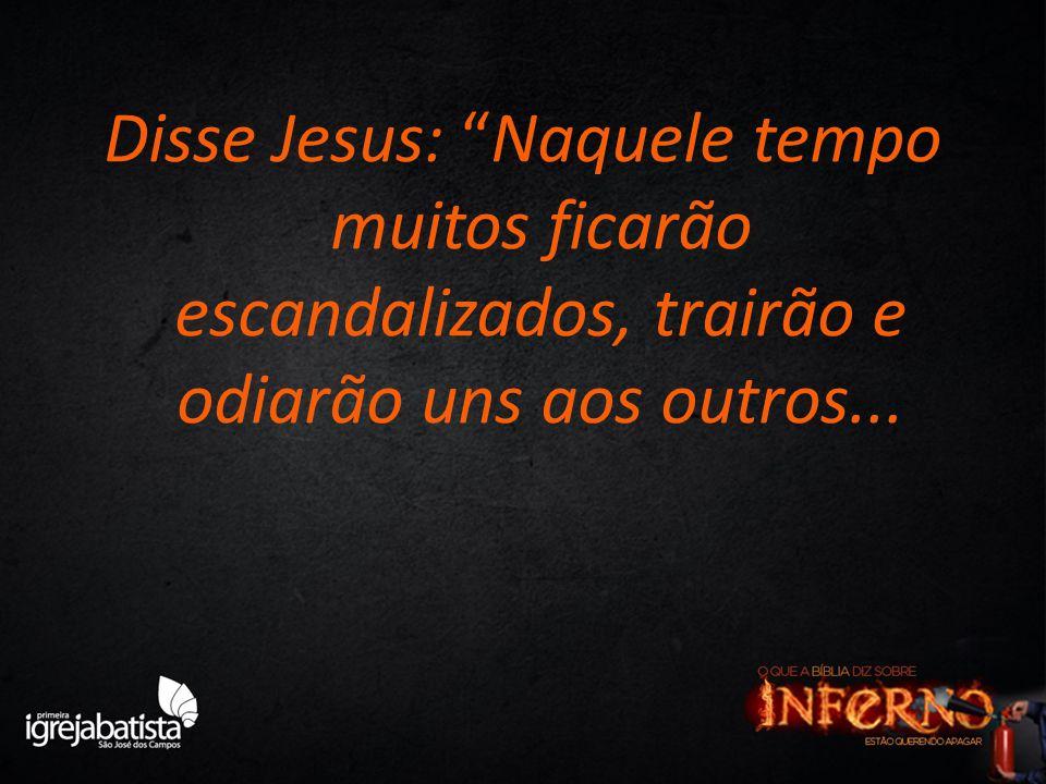 """Disse Jesus: """"Naquele tempo muitos ficarão escandalizados, trairão e odiarão uns aos outros..."""