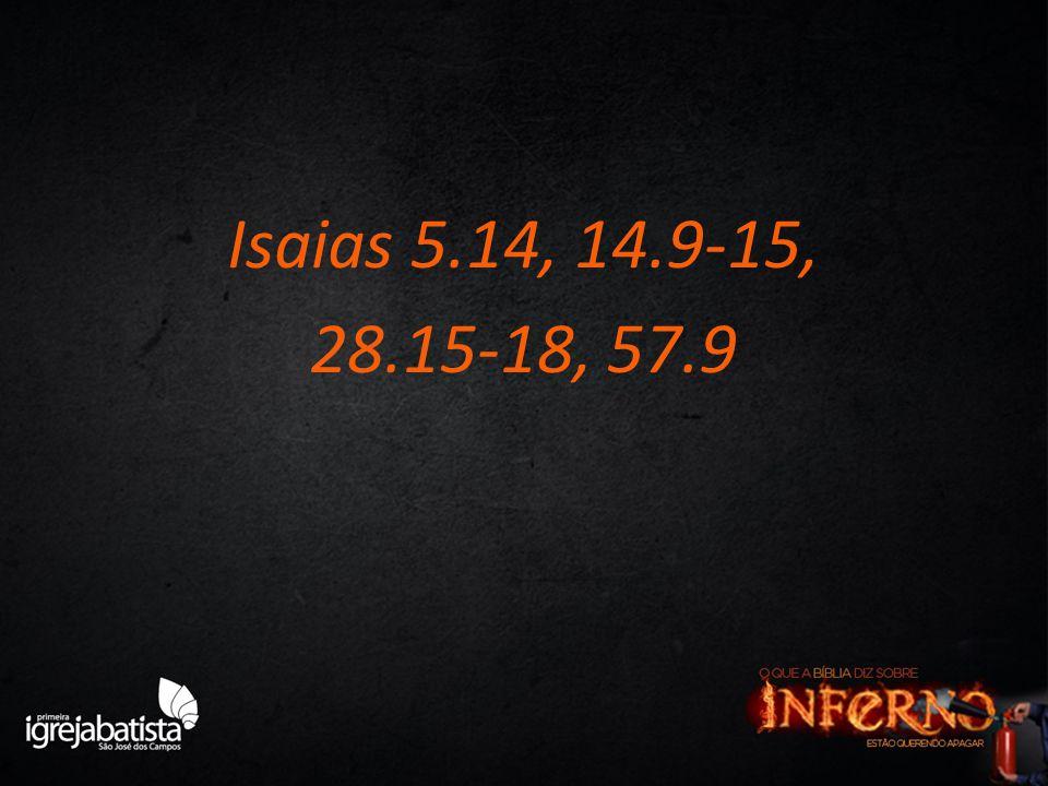 Isaias 5.14, 14.9-15, 28.15-18, 57.9
