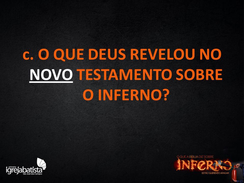 c. O QUE DEUS REVELOU NO NOVO TESTAMENTO SOBRE O INFERNO?