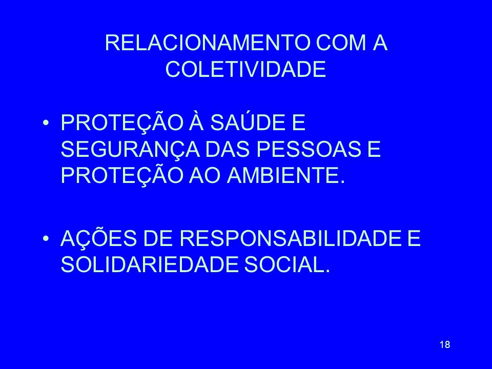 18 RELACIONAMENTO COM A COLETIVIDADE PROTEÇÃO À SAÚDE E SEGURANÇA DAS PESSOAS E PROTEÇÃO AO AMBIENTE.
