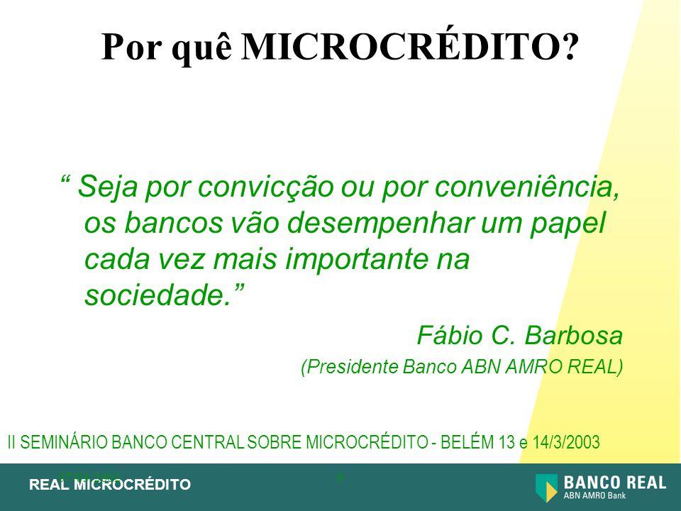"""REAL MICROCRÉDITO 07/03/20029 Por quê MICROCRÉDITO? """" Seja por convicção ou por conveniência, os bancos vão desempenhar um papel cada vez mais importa"""