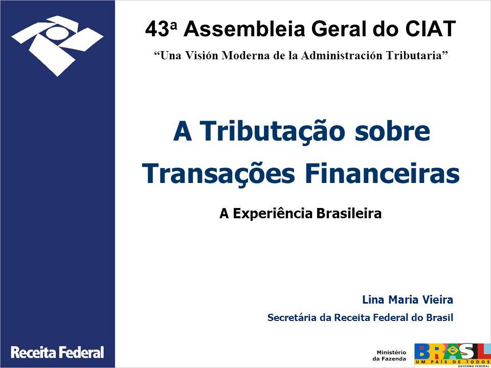 """43 a Assembleia Geral do CIAT """"Una Visión Moderna de la Administración Tributaria"""" A Tributação sobre Transações Financeiras A Experiência Brasileira"""