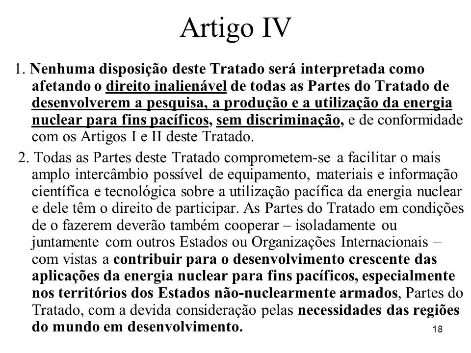18 Artigo IV 1. Nenhuma disposição deste Tratado será interpretada como afetando o direito inalienável de todas as Partes do Tratado de desenvolverem