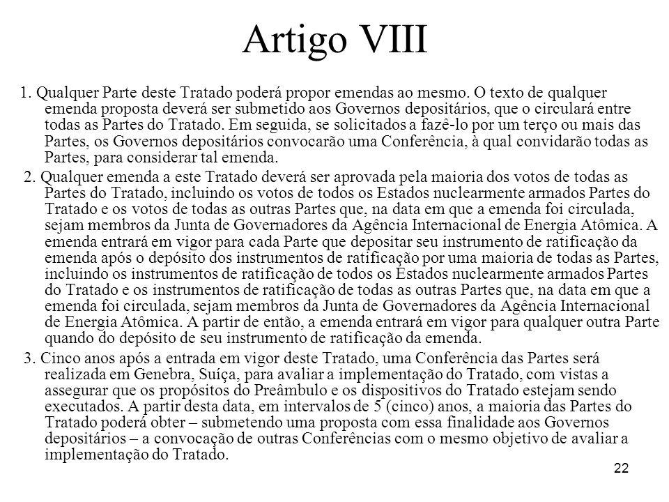 22 Artigo VIII 1.Qualquer Parte deste Tratado poderá propor emendas ao mesmo.