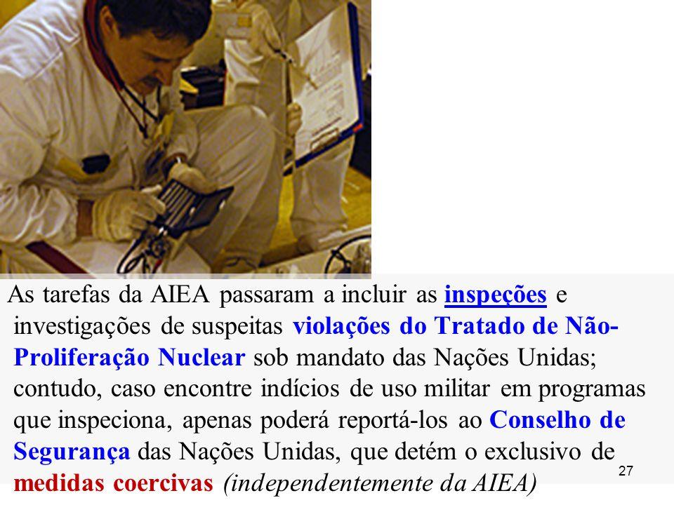 As tarefas da AIEA passaram a incluir as inspeções e investigações de suspeitas violações do Tratado de Não- Proliferação Nuclear sob mandato das Naçõ