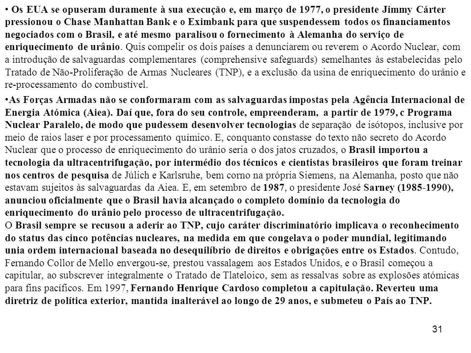 Os EUA se opuseram duramente à sua execução e, em março de 1977, o presidente Jimmy Cárter pressionou o Chase Manhattan Bank e o Eximbank para que suspendessem todos os financiamentos negociados com o Brasil, e até mesmo paralisou o fornecimento à Alemanha do serviço de enriquecimento de urânio.