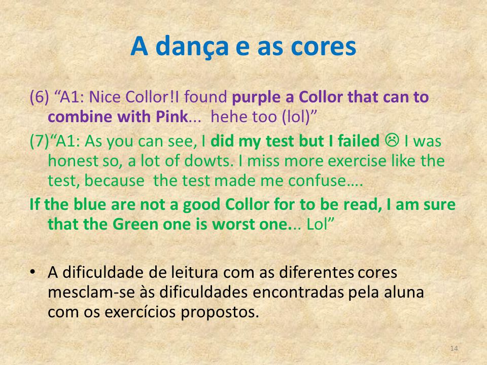 """A dança e as cores (6) """"A1: Nice Collor!I found purple a Collor that can to combine with Pink... hehe too (lol)"""" (7)""""A1: As you can see, I did my test"""