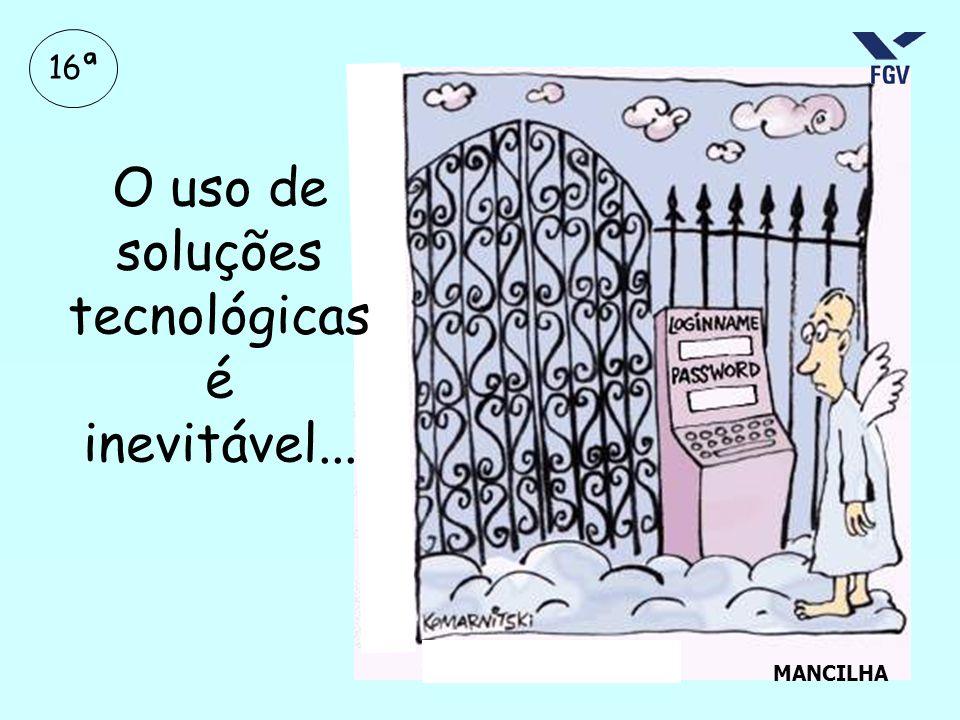 O uso de soluções tecnológicas é inevitável... MANCILHA 16ª