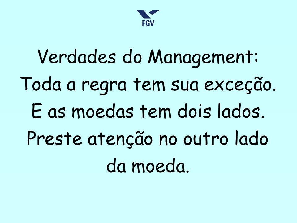 Verdades do Management: Toda a regra tem sua exceção. E as moedas tem dois lados. Preste atenção no outro lado da moeda.