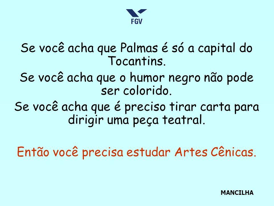 Se você acha que Palmas é só a capital do Tocantins. Se você acha que o humor negro não pode ser colorido. Se você acha que é preciso tirar carta para