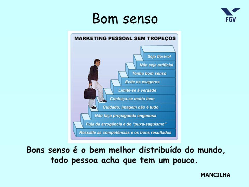 MANCILHA Bom senso Bons senso é o bem melhor distribuído do mundo, todo pessoa acha que tem um pouco.
