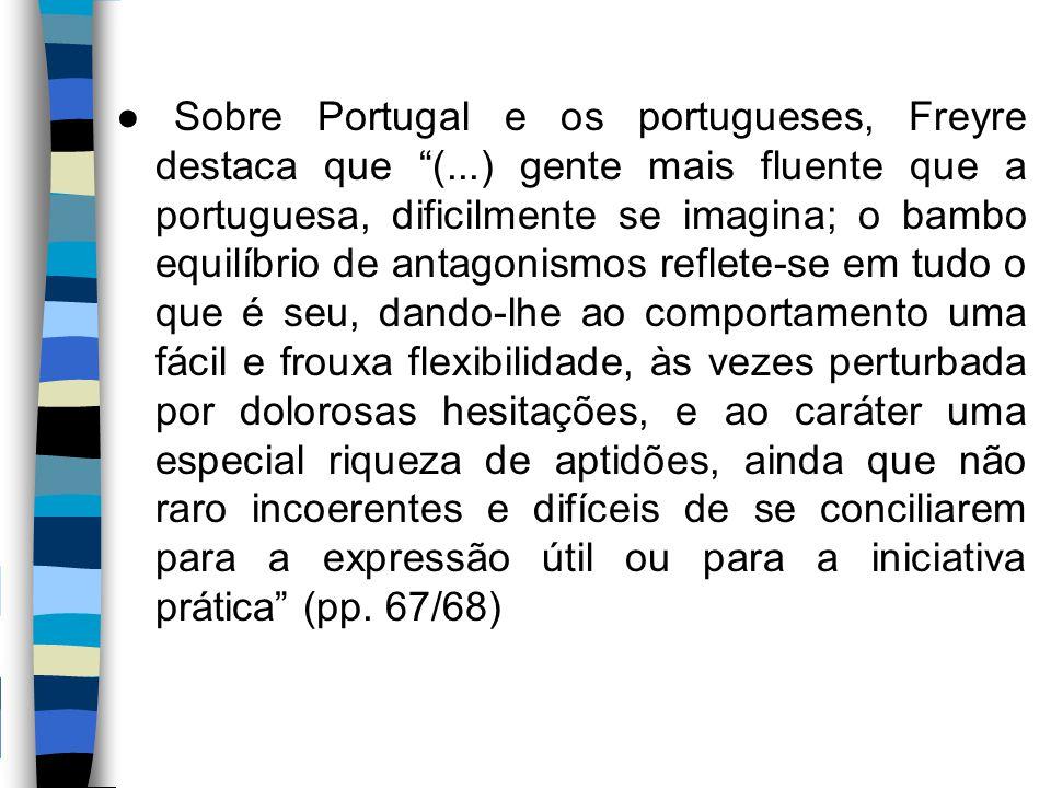 """● Sobre Portugal e os portugueses, Freyre destaca que """"(...) gente mais fluente que a portuguesa, dificilmente se imagina; o bambo equilíbrio de antag"""