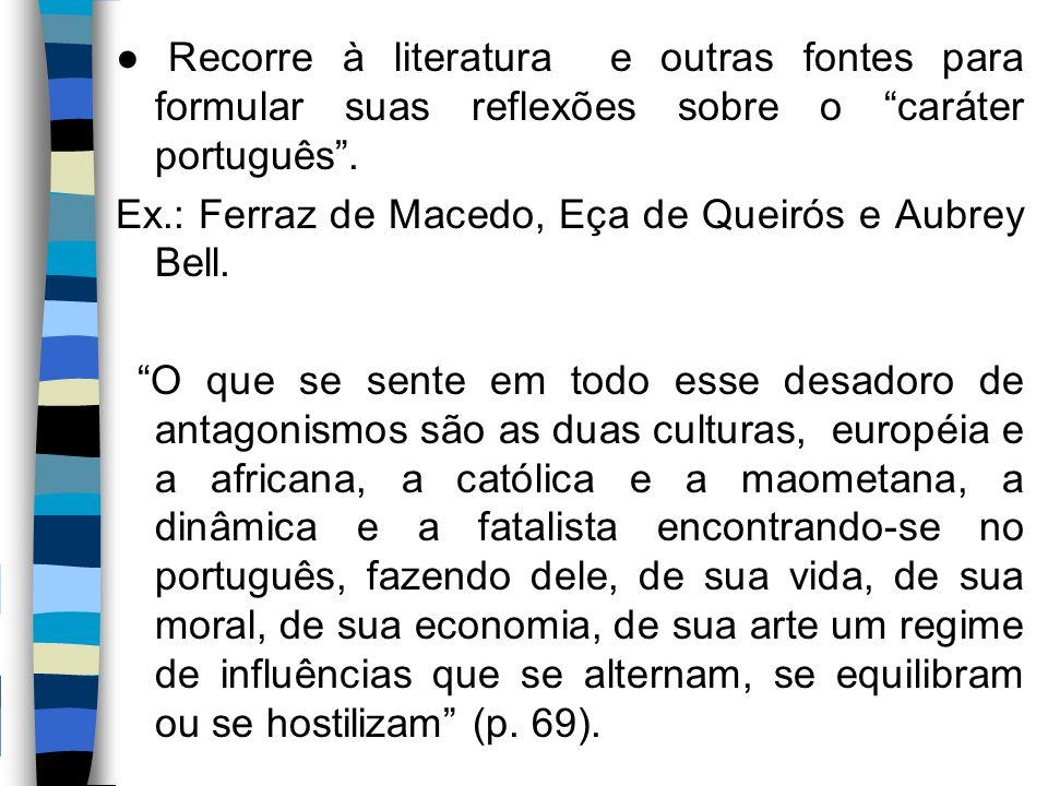 """● Recorre à literatura e outras fontes para formular suas reflexões sobre o """"caráter português"""". Ex.: Ferraz de Macedo, Eça de Queirós e Aubrey Bell."""