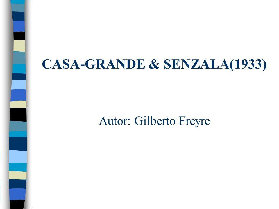 CASA-GRANDE & SENZALA(1933) Autor: Gilberto Freyre