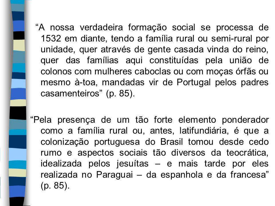 """""""A nossa verdadeira formação social se processa de 1532 em diante, tendo a família rural ou semi-rural por unidade, quer através de gente casada vinda"""