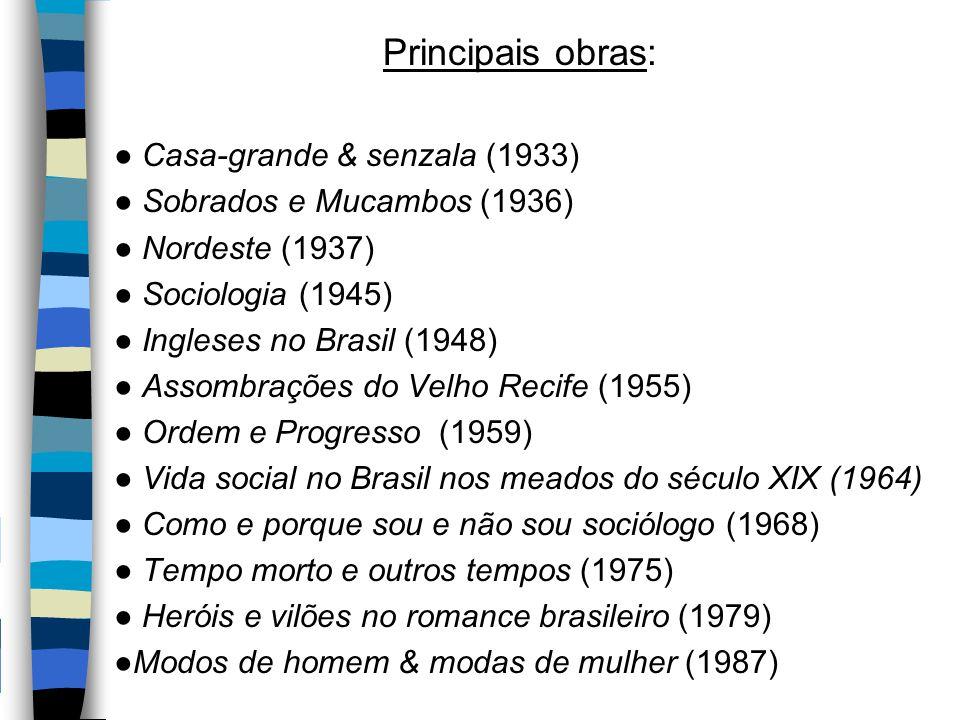 Principais obras: ● Casa-grande & senzala (1933) ● Sobrados e Mucambos (1936) ● Nordeste (1937) ● Sociologia (1945) ● Ingleses no Brasil (1948) ● Asso