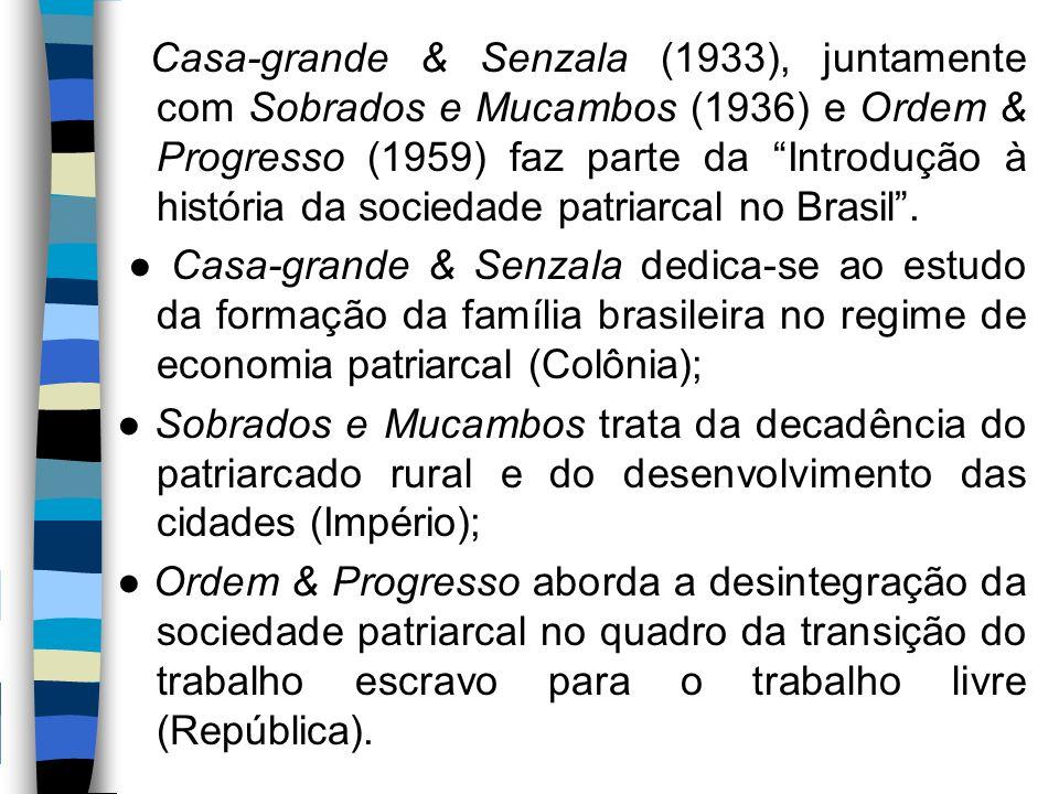 """Casa-grande & Senzala (1933), juntamente com Sobrados e Mucambos (1936) e Ordem & Progresso (1959) faz parte da """"Introdução à história da sociedade pa"""