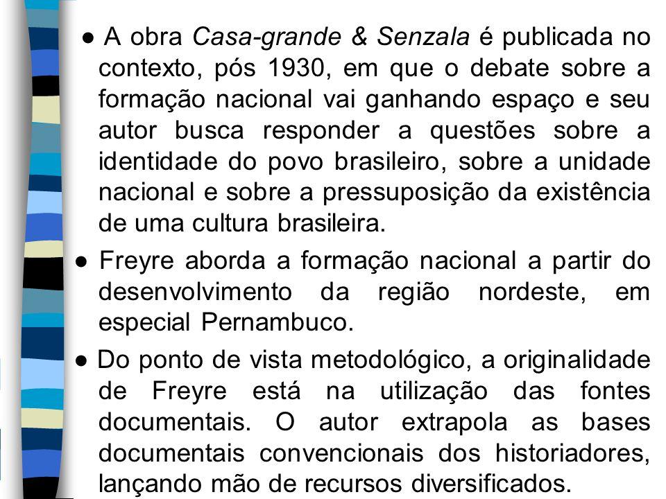 ● A obra Casa-grande & Senzala é publicada no contexto, pós 1930, em que o debate sobre a formação nacional vai ganhando espaço e seu autor busca resp