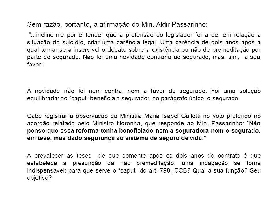 """Sem razão, portanto, a afirmação do Min. Aldir Passarinho: """"...inclino-me por entender que a pretensão do legislador foi a de, em relação à situação d"""