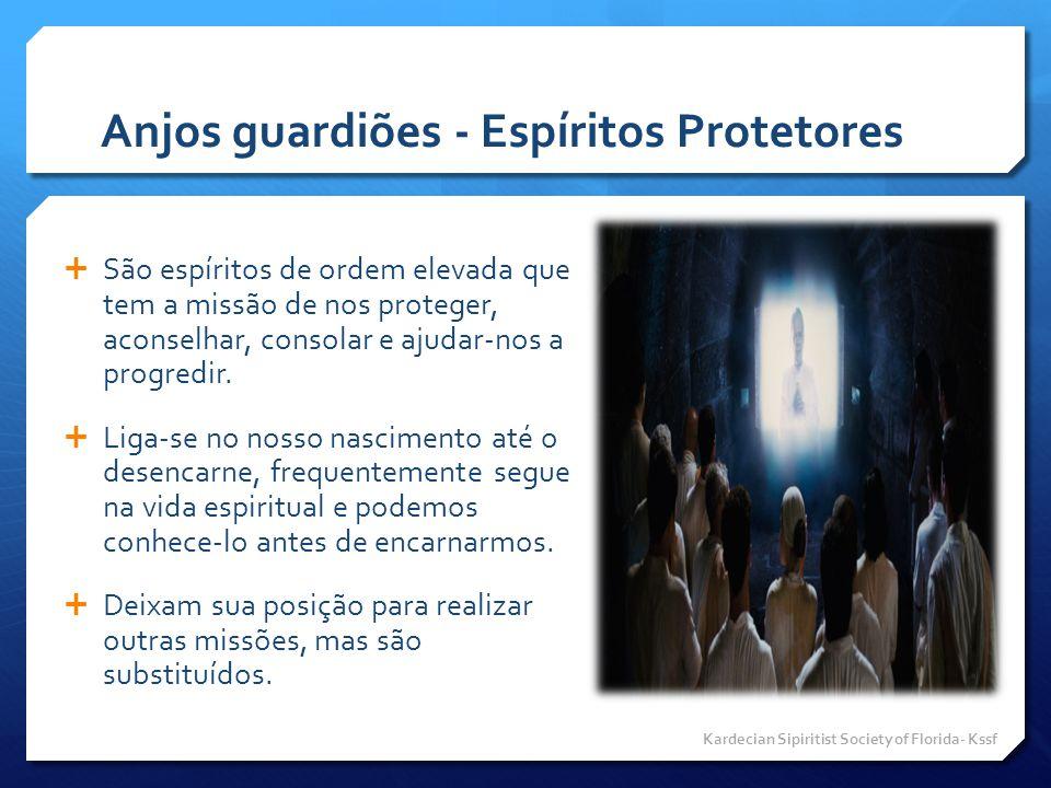 Anjos guardiões - Espíritos Protetores  São espíritos de ordem elevada que tem a missão de nos proteger, aconselhar, consolar e ajudar-nos a progredi