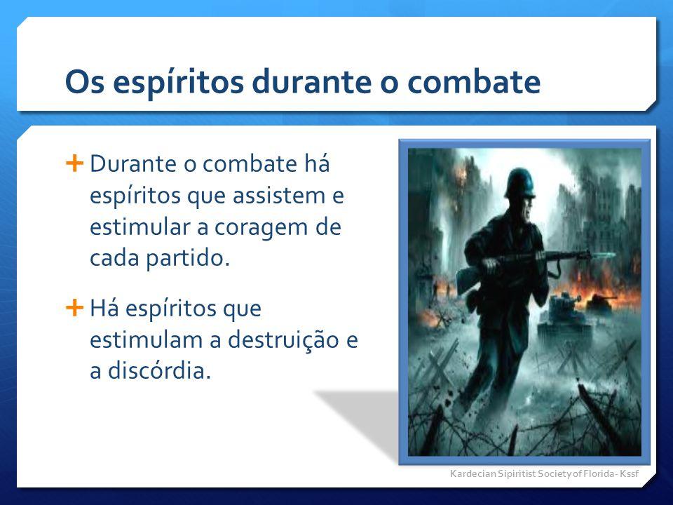 Os espíritos durante o combate  Durante o combate há espíritos que assistem e estimular a coragem de cada partido.  Há espíritos que estimulam a des