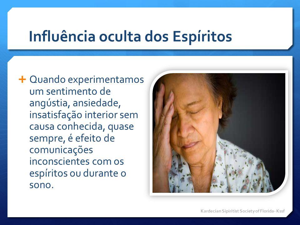 Influência oculta dos Espíritos  Quando experimentamos um sentimento de angústia, ansiedade, insatisfação interior sem causa conhecida, quase sempre,