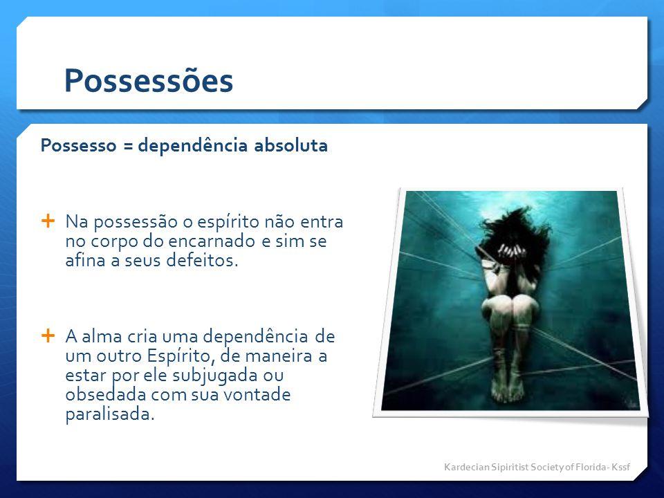 Possessões Possesso = dependência absoluta  Na possessão o espírito não entra no corpo do encarnado e sim se afina a seus defeitos.  A alma cria uma