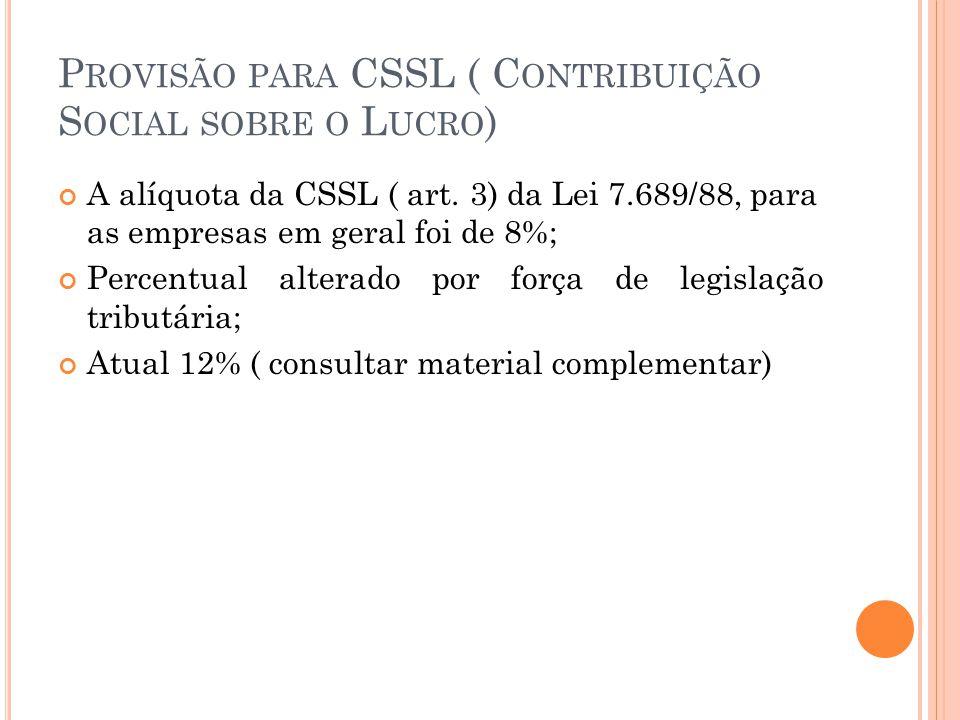 P ROVISÃO PARA CSSL ( C ONTRIBUIÇÃO S OCIAL SOBRE O L UCRO ) A alíquota da CSSL ( art.