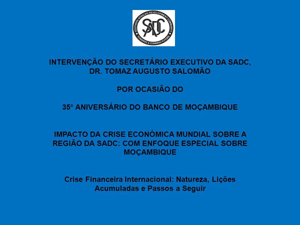 INTERVENÇÃO DO SECRETÁRIO EXECUTIVO DA SADC, DR. TOMAZ AUGUSTO SALOMÃO POR OCASIÃO DO 35° ANIVERSÁRIO DO BANCO DE MOÇAMBIQUE IMPACTO DA CRISE ECONÓMIC