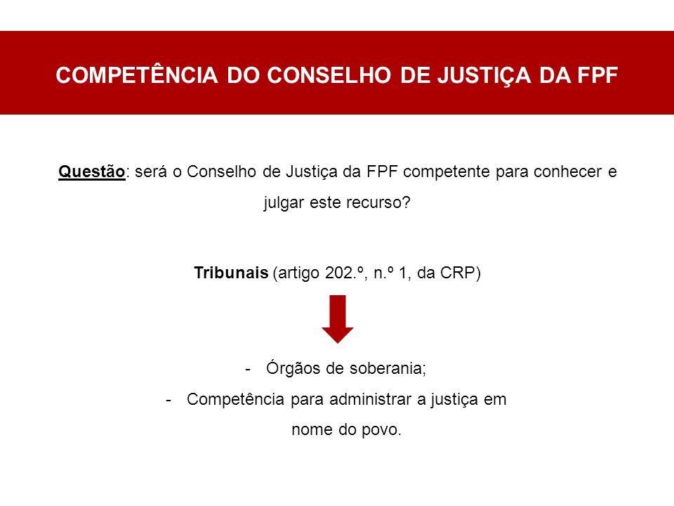 COMPETÊNCIA DO CONSELHO DE JUSTIÇA DA FPF Questão: será o Conselho de Justiça da FPF competente para conhecer e julgar este recurso.