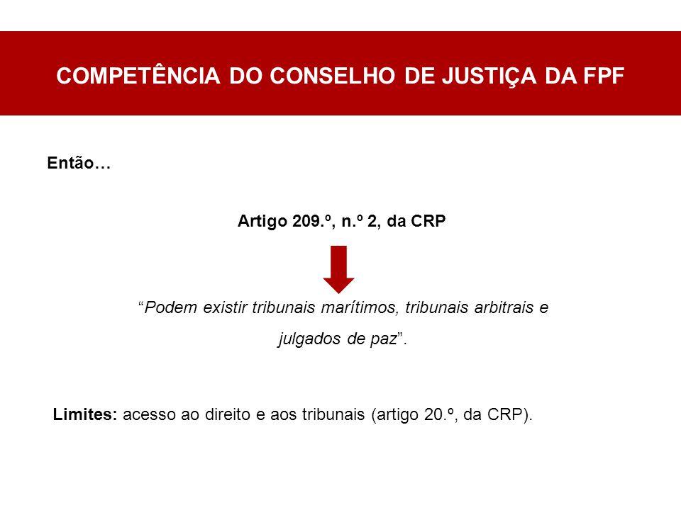 COMPETÊNCIA DO CONSELHO DE JUSTIÇA DA FPF Artigo 209.º, n.º 2, da CRP Podem existir tribunais marítimos, tribunais arbitrais e julgados de paz .
