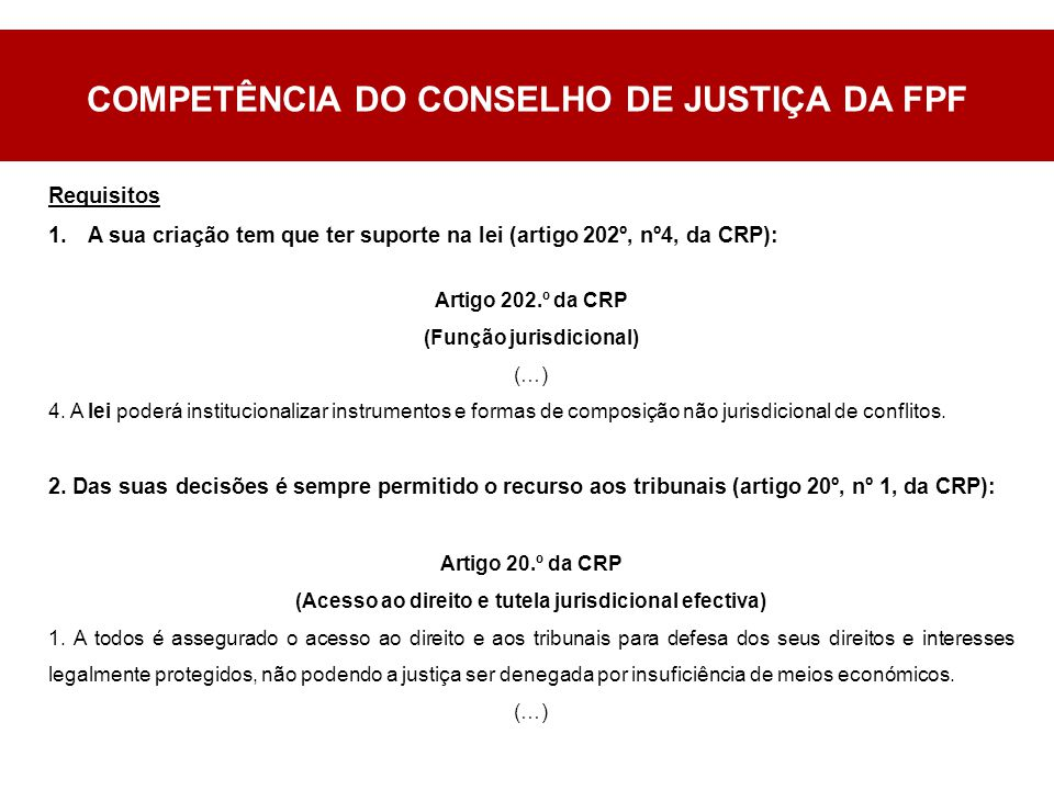 Requisitos 1.A sua criação tem que ter suporte na lei (artigo 202º, nº4, da CRP): Artigo 202.º da CRP (Função jurisdicional) (…) 4.