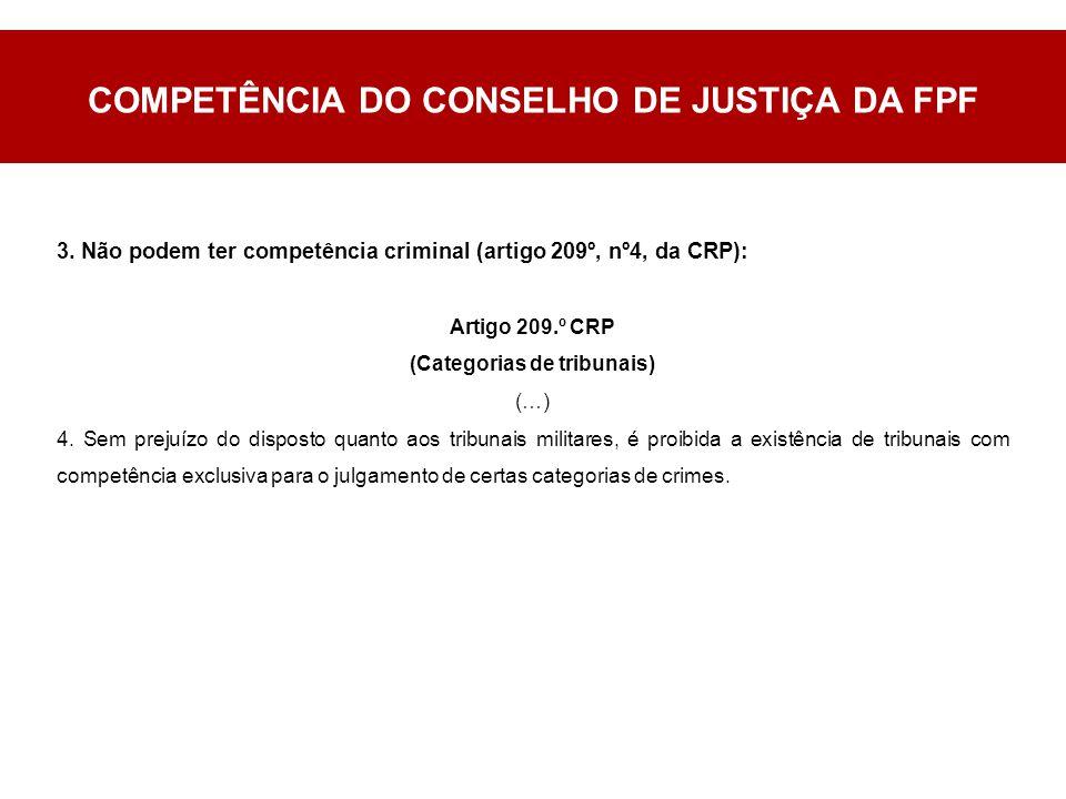3. Não podem ter competência criminal (artigo 209º, nº4, da CRP): Artigo 209.º CRP (Categorias de tribunais) (…) 4. Sem prejuízo do disposto quanto ao