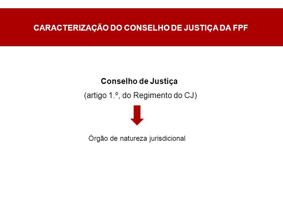 Conselho de Justiça (artigo 1.º, do Regimento do CJ) Órgão de natureza jurisdicional