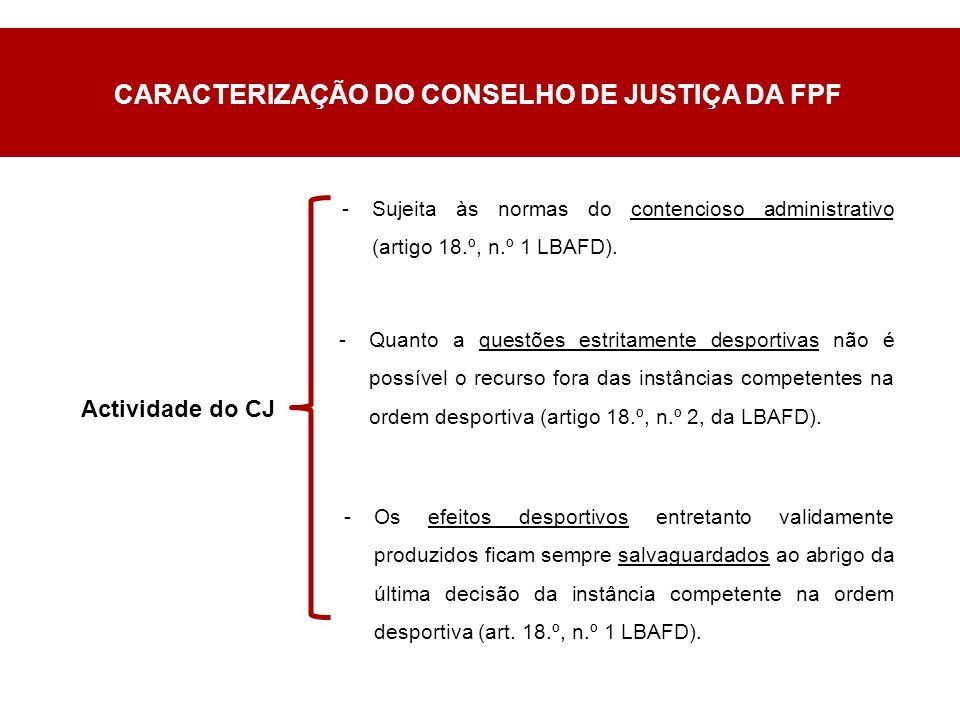 Actividade do CJ -Sujeita às normas do contencioso administrativo (artigo 18.º, n.º 1 LBAFD).