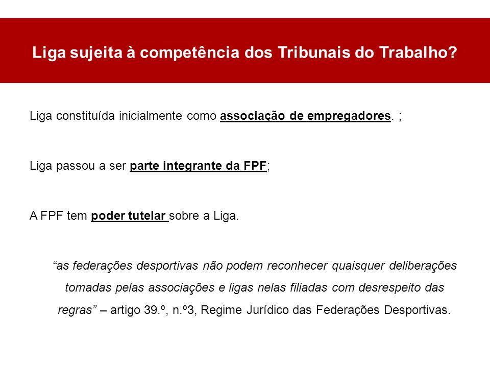 Liga sujeita à competência dos Tribunais do Trabalho.