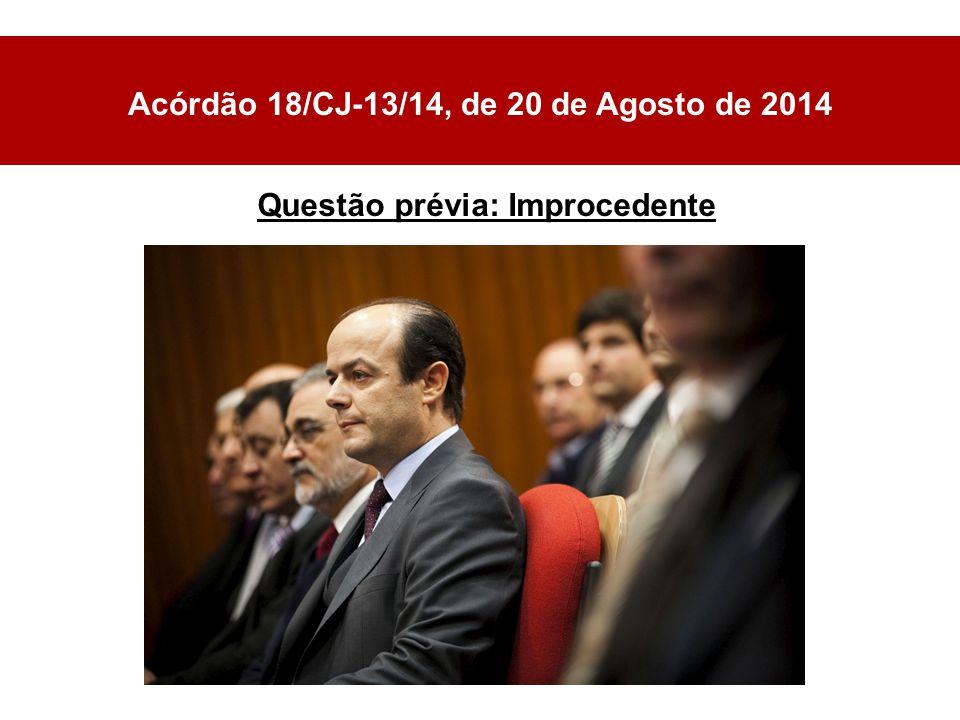 Questão prévia: Improcedente Acórdão 18/CJ-13/14, de 20 de Agosto de 2014
