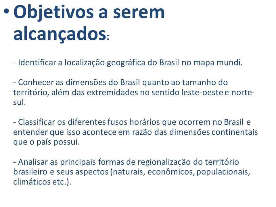 Objetivos a serem alcançados : - Identificar a localização geográfica do Brasil no mapa mundi. - Conhecer as dimensões do Brasil quanto ao tamanho do