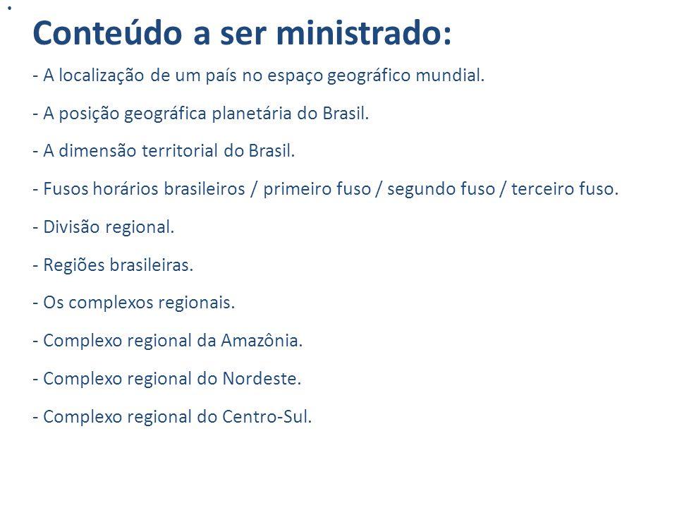 Conteúdo a ser ministrado: - A localização de um país no espaço geográfico mundial. - A posição geográfica planetária do Brasil. - A dimensão territor